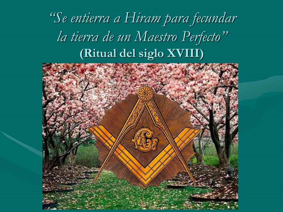 Se entierra a Hiram para fecundar la tierra de un Maestro Perfecto (Ritual del siglo XVIII)