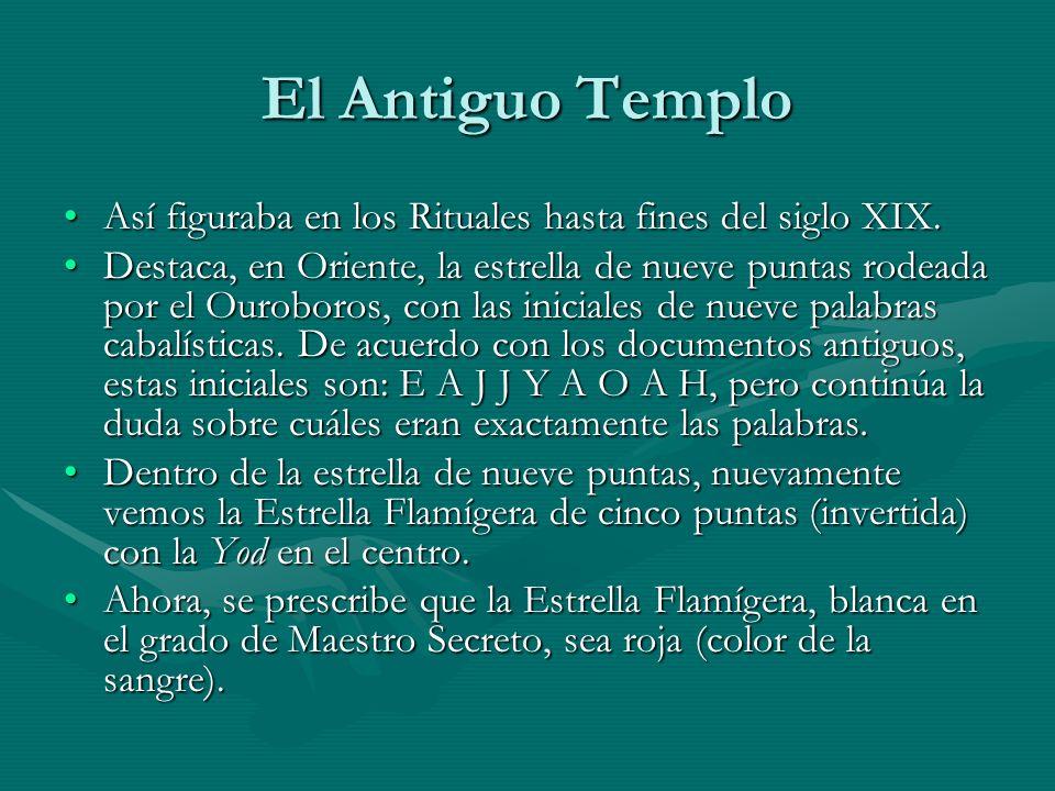 El Antiguo Templo Así figuraba en los Rituales hasta fines del siglo XIX.Así figuraba en los Rituales hasta fines del siglo XIX. Destaca, en Oriente,
