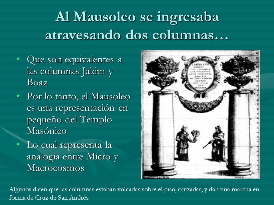 Al Mausoleo se ingresaba atravesando dos columnas… Que son equivalentes a las columnas Jakim y BoazQue son equivalentes a las columnas Jakim y Boaz Po
