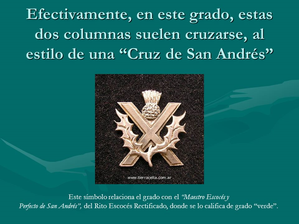 Efectivamente, en este grado, estas dos columnas suelen cruzarse, al estilo de una Cruz de San Andrés Este símbolo relaciona el grado con el Maestro E