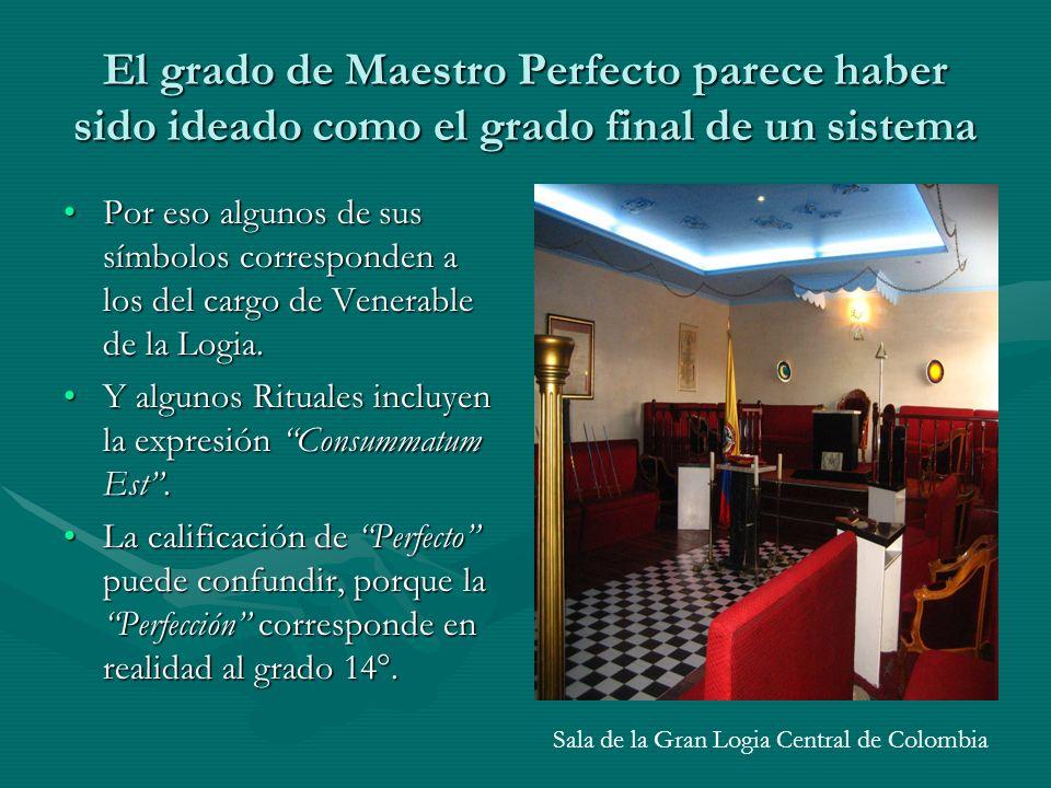 El grado de Maestro Perfecto parece haber sido ideado como el grado final de un sistema Por eso algunos de sus símbolos corresponden a los del cargo d