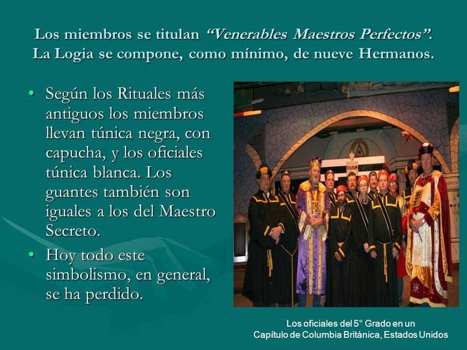 Los miembros se titulan Venerables Maestros Perfectos. La Logia se compone, como mínimo, de nueve Hermanos. Según los Rituales más antiguos los miembr
