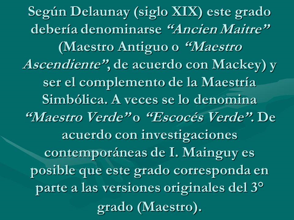 Según Delaunay (siglo XIX) este grado debería denominarse Ancien Maitre (Maestro Antiguo o Maestro Ascendiente, de acuerdo con Mackey) y ser el comple