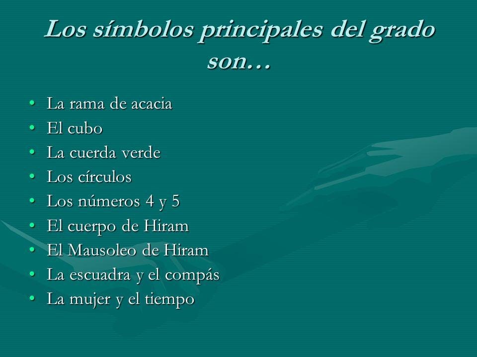 Los símbolos principales del grado son… La rama de acaciaLa rama de acacia El cuboEl cubo La cuerda verdeLa cuerda verde Los círculosLos círculos Los