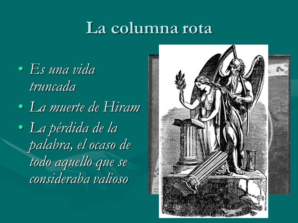 La columna rota Es una vida truncadaEs una vida truncada La muerte de HiramLa muerte de Hiram La pérdida de la palabra, el ocaso de todo aquello que s