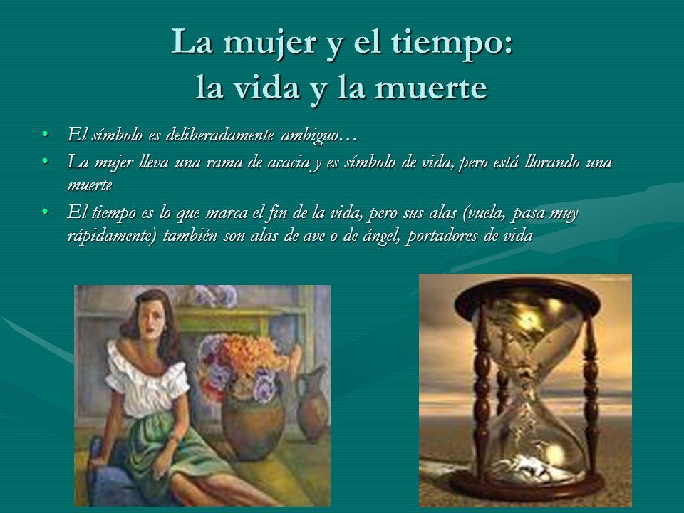 La mujer y el tiempo: la vida y la muerte El símbolo es deliberadamente ambiguo…El símbolo es deliberadamente ambiguo… La mujer lleva una rama de acac