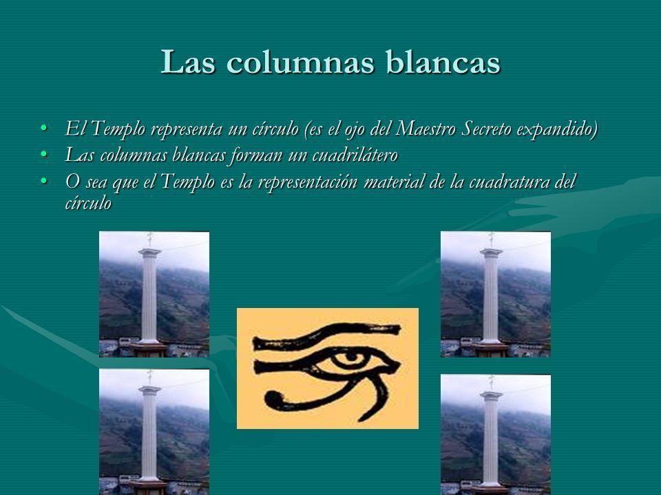 Las columnas blancas El Templo representa un círculo (es el ojo del Maestro Secreto expandido)El Templo representa un círculo (es el ojo del Maestro S