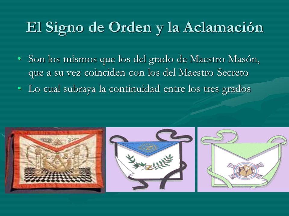 El Signo de Orden y la Aclamación Son los mismos que los del grado de Maestro Masón, que a su vez coinciden con los del Maestro SecretoSon los mismos