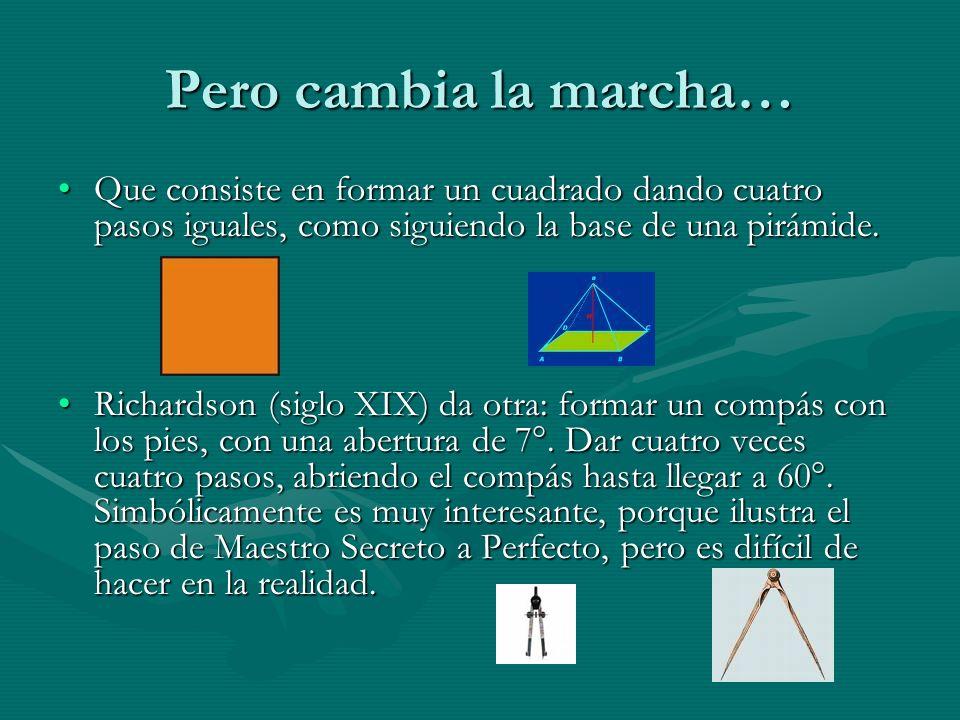 Pero cambia la marcha… Que consiste en formar un cuadrado dando cuatro pasos iguales, como siguiendo la base de una pirámide.Que consiste en formar un