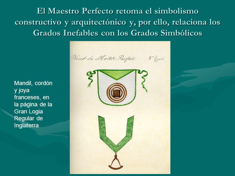 El Maestro Perfecto retoma el simbolismo constructivo y arquitectónico y, por ello, relaciona los Grados Inefables con los Grados Simbólicos Mandil, c