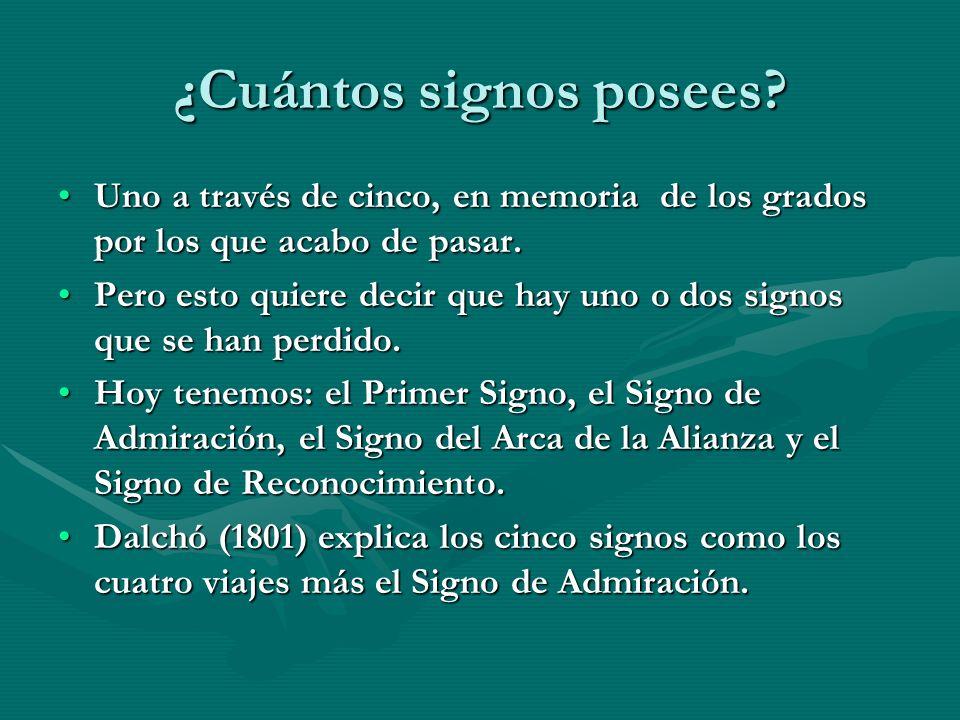 ¿Cuántos signos posees? Uno a través de cinco, en memoria de los grados por los que acabo de pasar.Uno a través de cinco, en memoria de los grados por