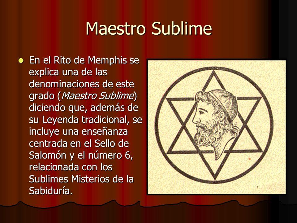 Maestro Sublime En el Rito de Memphis se explica una de las denominaciones de este grado (Maestro Sublime) diciendo que, además de su Leyenda tradicio