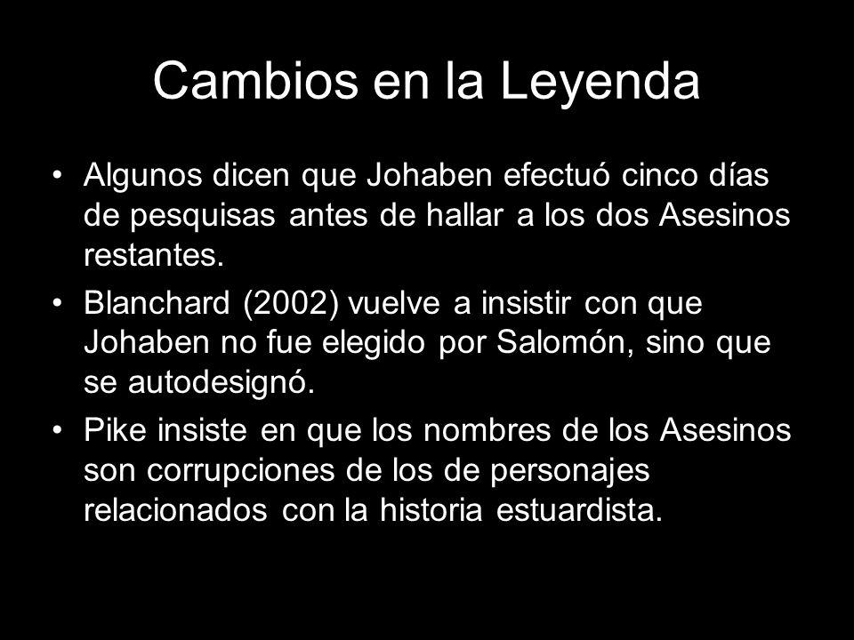Cambios en la Leyenda Algunos dicen que Johaben efectuó cinco días de pesquisas antes de hallar a los dos Asesinos restantes. Blanchard (2002) vuelve