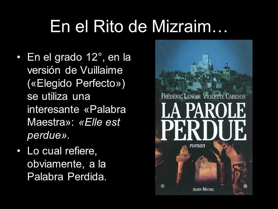 En el Rito de Mizraim… En el grado 12°, en la versión de Vuillaime («Elegido Perfecto») se utiliza una interesante «Palabra Maestra»: «Elle est perdue