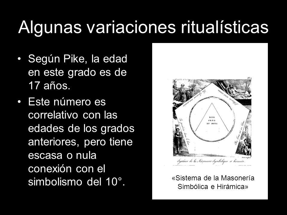 Algunas variaciones ritualísticas Según Pike, la edad en este grado es de 17 años. Este número es correlativo con las edades de los grados anteriores,