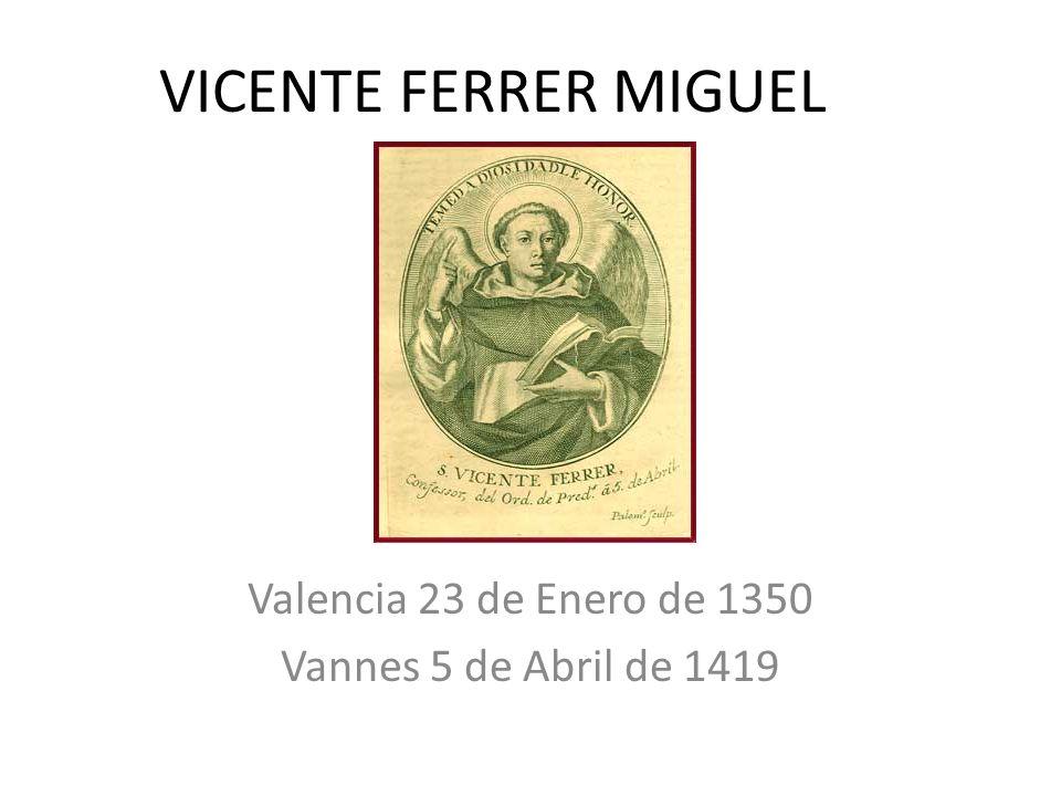 VICENTE FERRER MIGUEL Valencia 23 de Enero de 1350 Vannes 5 de Abril de 1419