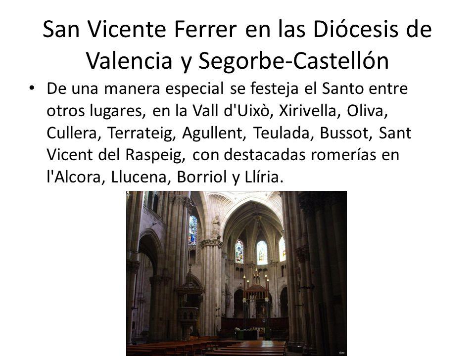 San Vicente Ferrer en las Diócesis de Valencia y Segorbe-Castellón De una manera especial se festeja el Santo entre otros lugares, en la Vall d'Uixò,