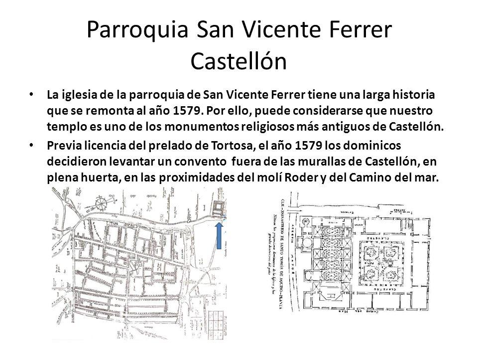 Parroquia San Vicente Ferrer Castellón La iglesia de la parroquia de San Vicente Ferrer tiene una larga historia que se remonta al año 1579. Por ello,