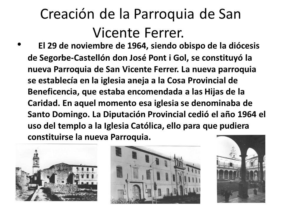 Creación de la Parroquia de San Vicente Ferrer. El 29 de noviembre de 1964, siendo obispo de la diócesis de Segorbe-Castellón don José Pont i Gol, se