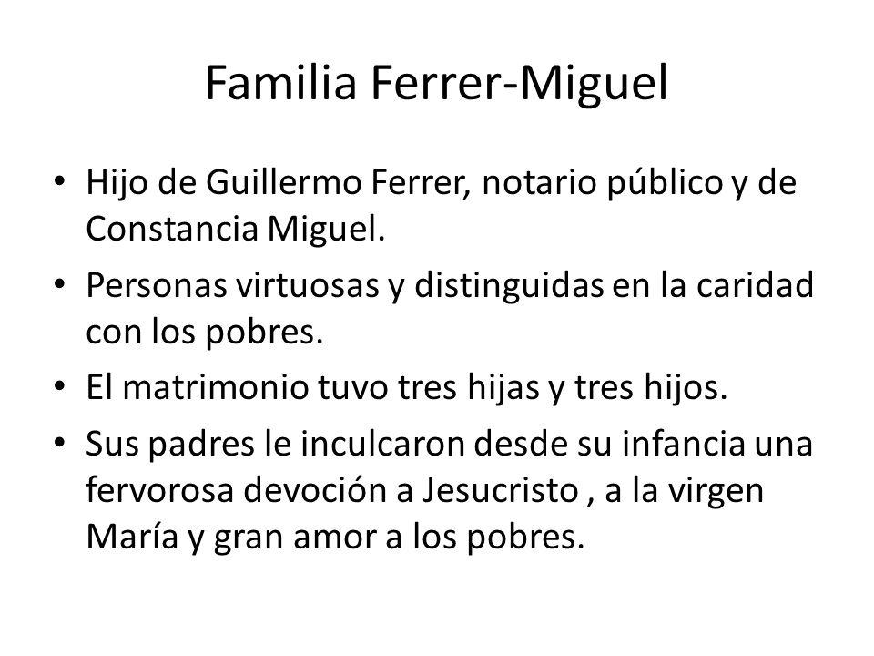 Familia Ferrer-Miguel Hijo de Guillermo Ferrer, notario público y de Constancia Miguel. Personas virtuosas y distinguidas en la caridad con los pobres