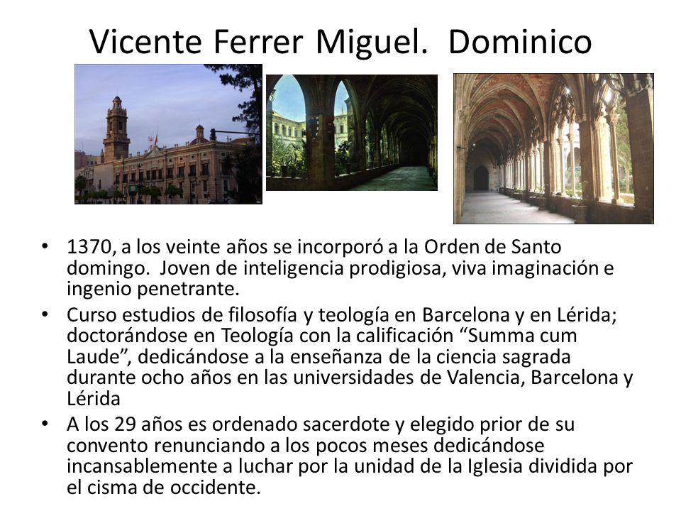 Vicente Ferrer Miguel. Dominico 1370, a los veinte años se incorporó a la Orden de Santo domingo. Joven de inteligencia prodigiosa, viva imaginación e