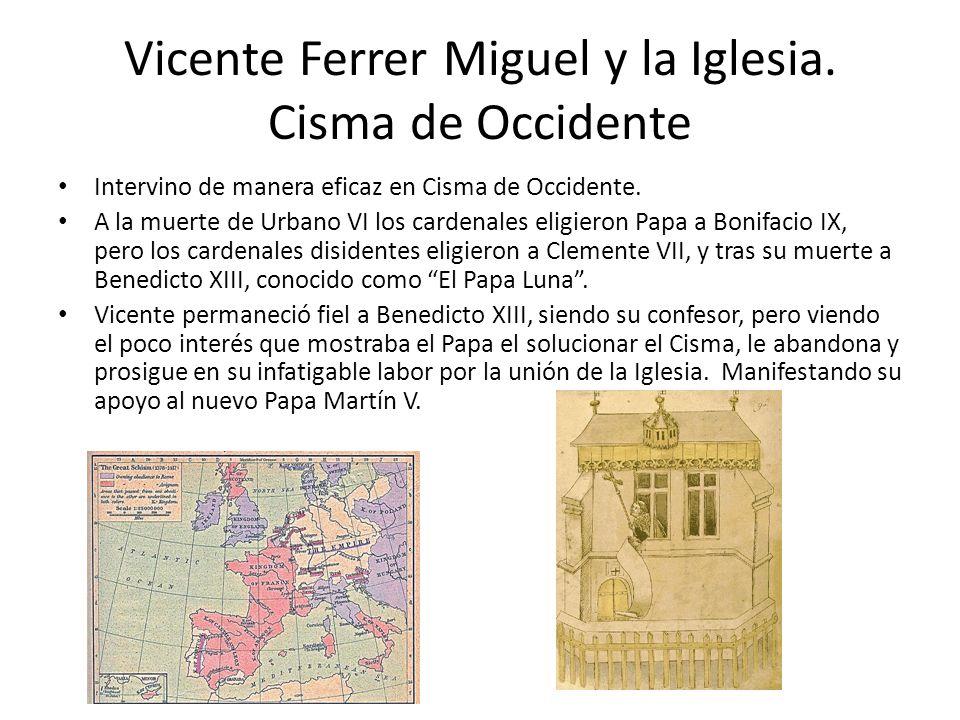 Vicente Ferrer Miguel y la Iglesia. Cisma de Occidente Intervino de manera eficaz en Cisma de Occidente. A la muerte de Urbano VI los cardenales eligi