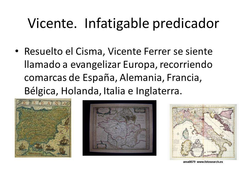 Vicente. Infatigable predicador Resuelto el Cisma, Vicente Ferrer se siente llamado a evangelizar Europa, recorriendo comarcas de España, Alemania, Fr