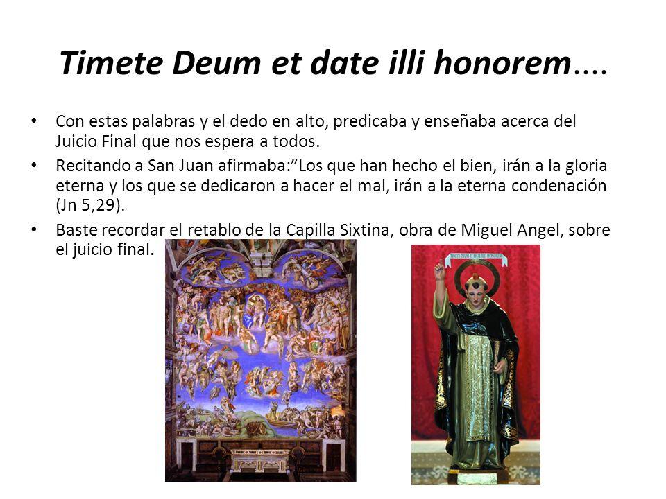 Timete Deum et date illi honorem.... Con estas palabras y el dedo en alto, predicaba y enseñaba acerca del Juicio Final que nos espera a todos. Recita