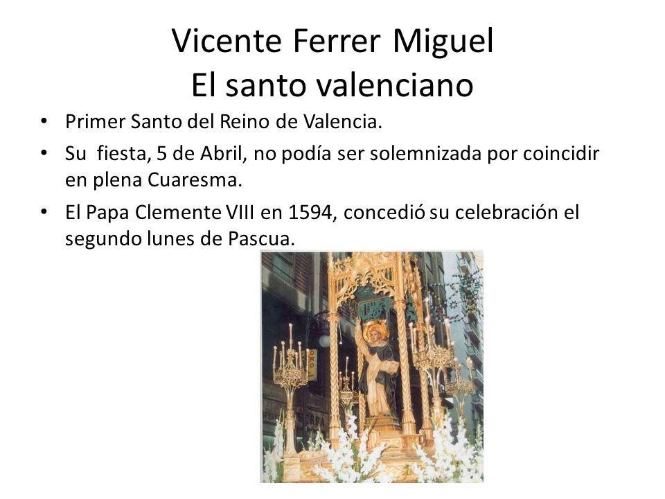 Vicente Ferrer Miguel El santo valenciano Primer Santo del Reino de Valencia. Su fiesta, 5 de Abril, no podía ser solemnizada por coincidir en plena C