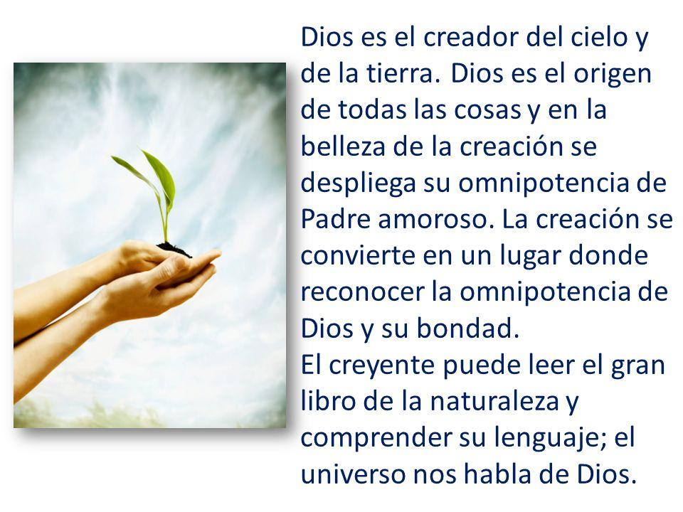 Dios es el creador del cielo y de la tierra.
