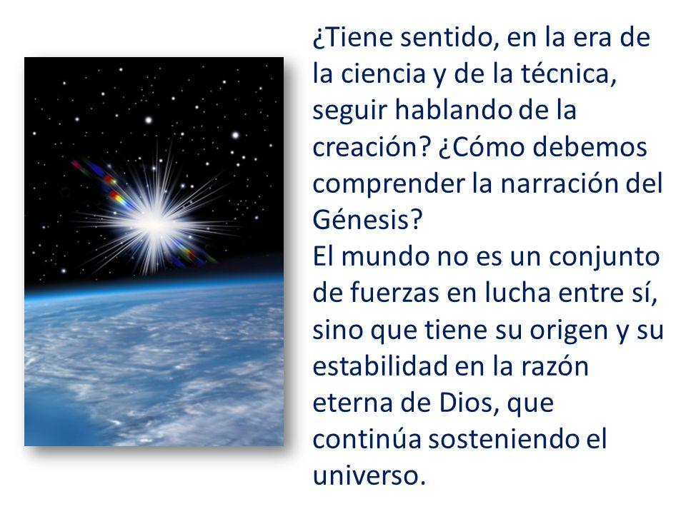 ¿Tiene sentido, en la era de la ciencia y de la técnica, seguir hablando de la creación.