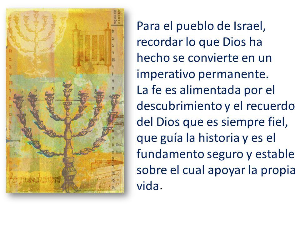 Para el pueblo de Israel, recordar lo que Dios ha hecho se convierte en un imperativo permanente.