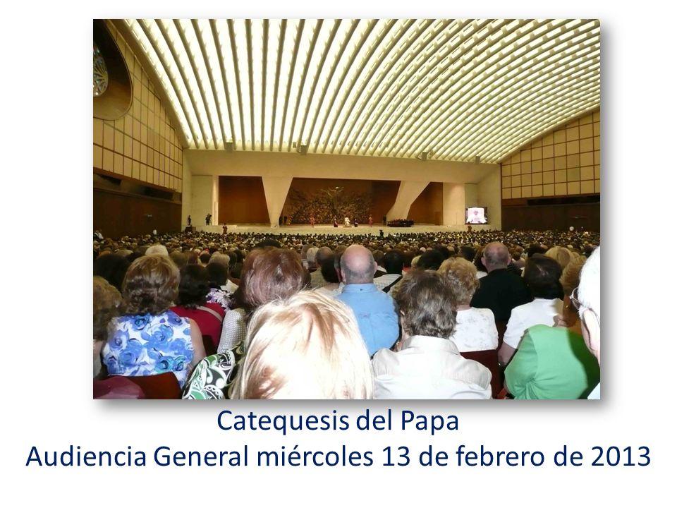 Catequesis del Papa Audiencia General miércoles 13 de febrero de 2013