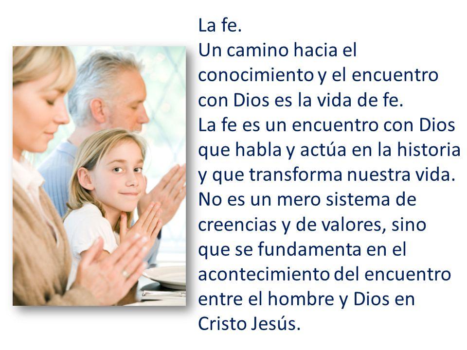 La fe. Un camino hacia el conocimiento y el encuentro con Dios es la vida de fe.
