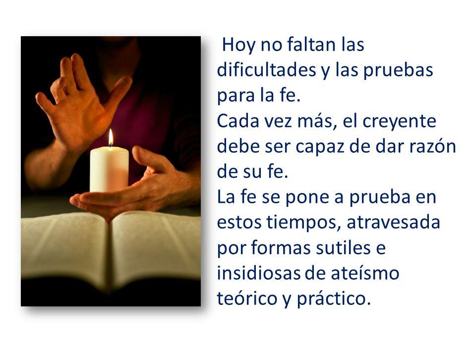 Hoy no faltan las dificultades y las pruebas para la fe.