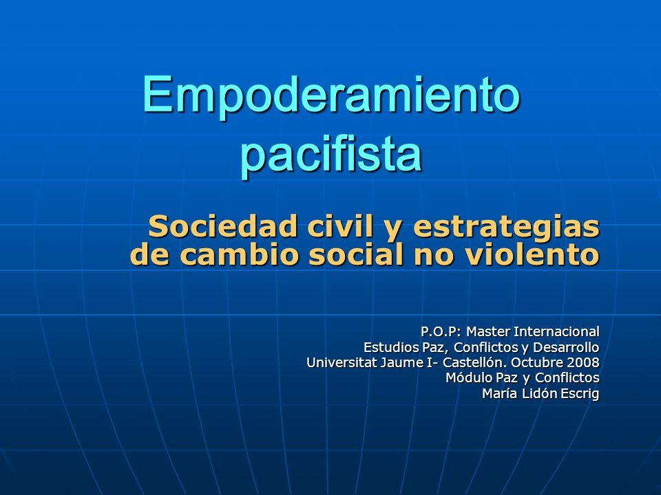 Empoderamiento pacifista Sociedad civil y estrategias de cambio social no violento P.O.P: Master Internacional Estudios Paz, Conflictos y Desarrollo U