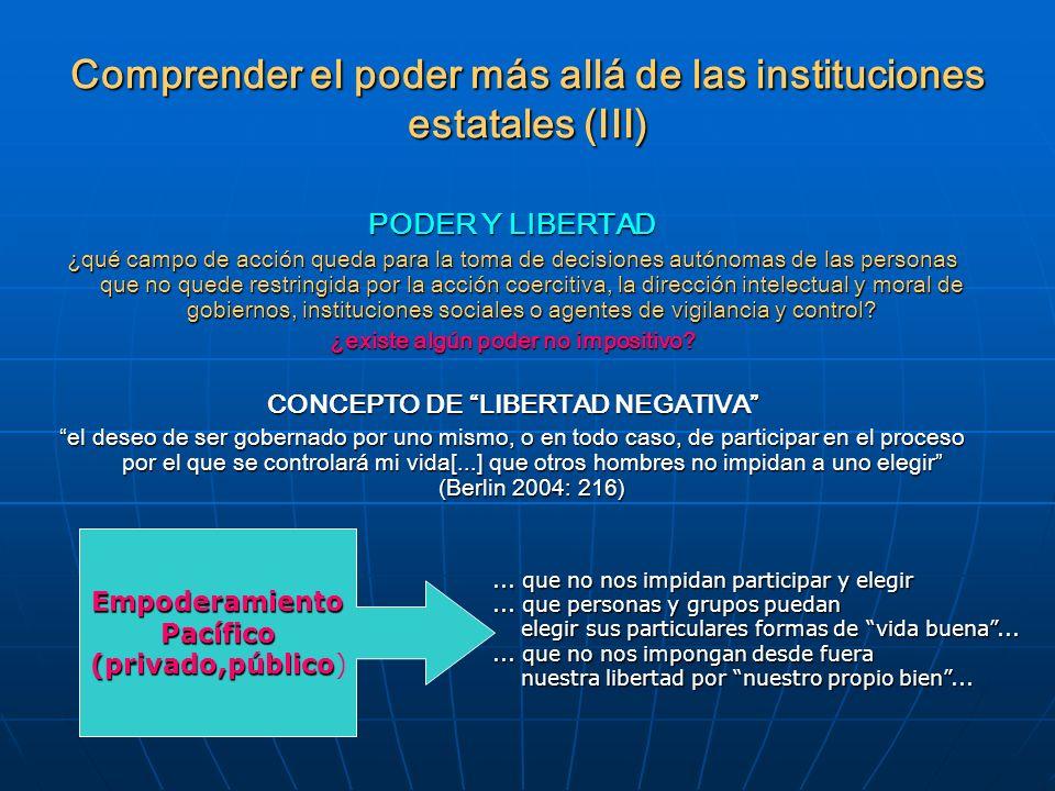 Comprender el poder más allá de las instituciones estatales (III) PODER Y LIBERTAD ¿qué campo de acción queda para la toma de decisiones autónomas de