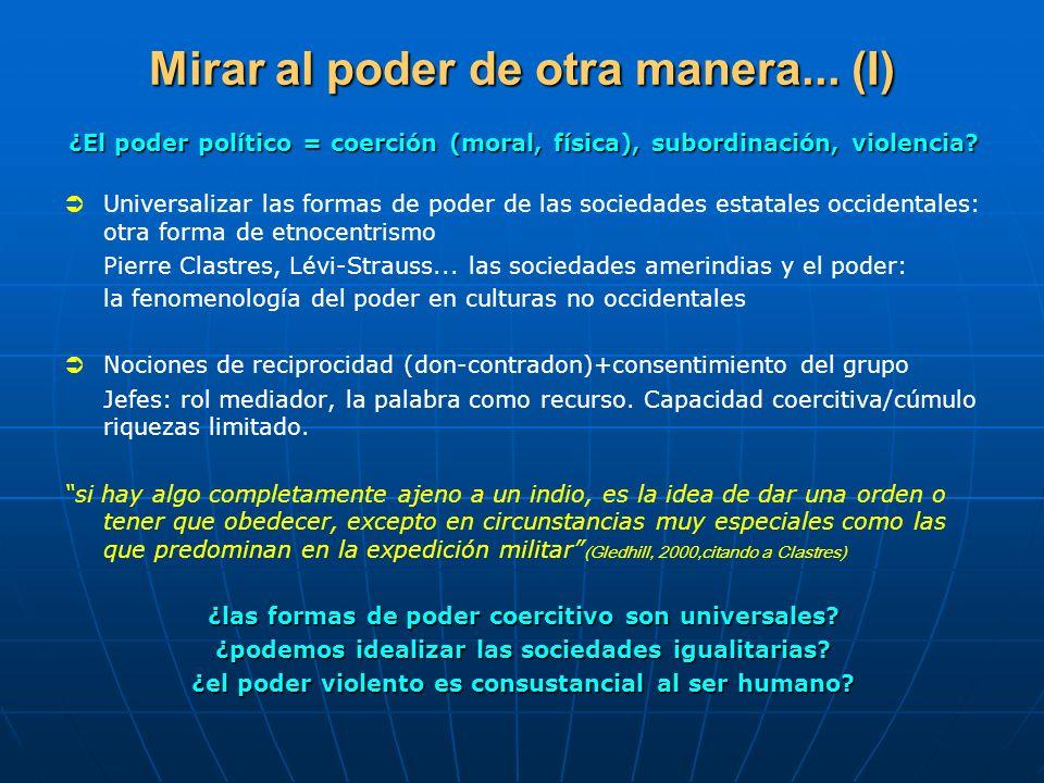 Mirar al poder de otra manera... (I) ¿El poder político = coerción (moral, física), subordinación, violencia? Universalizar las formas de poder de las