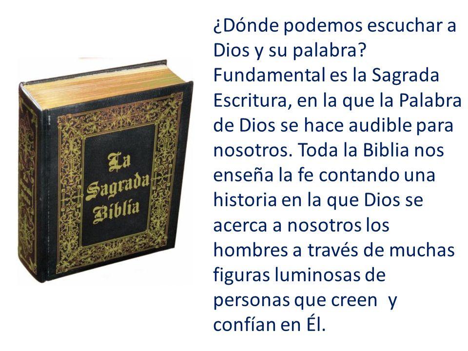 ¿Dónde podemos escuchar a Dios y su palabra? Fundamental es la Sagrada Escritura, en la que la Palabra de Dios se hace audible para nosotros. Toda la