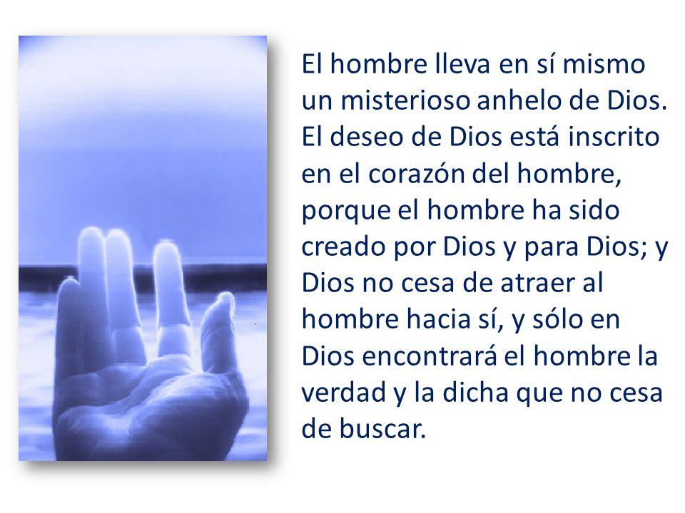 El hombre lleva en sí mismo un misterioso anhelo de Dios.