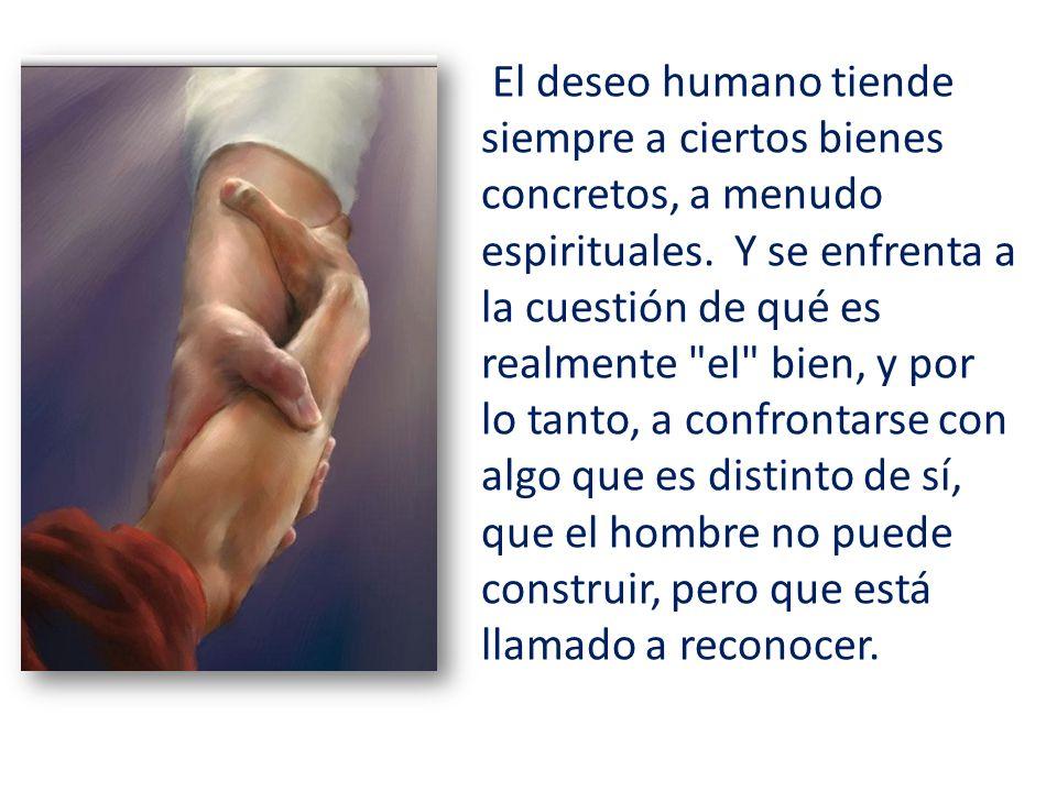El deseo humano tiende siempre a ciertos bienes concretos, a menudo espirituales.