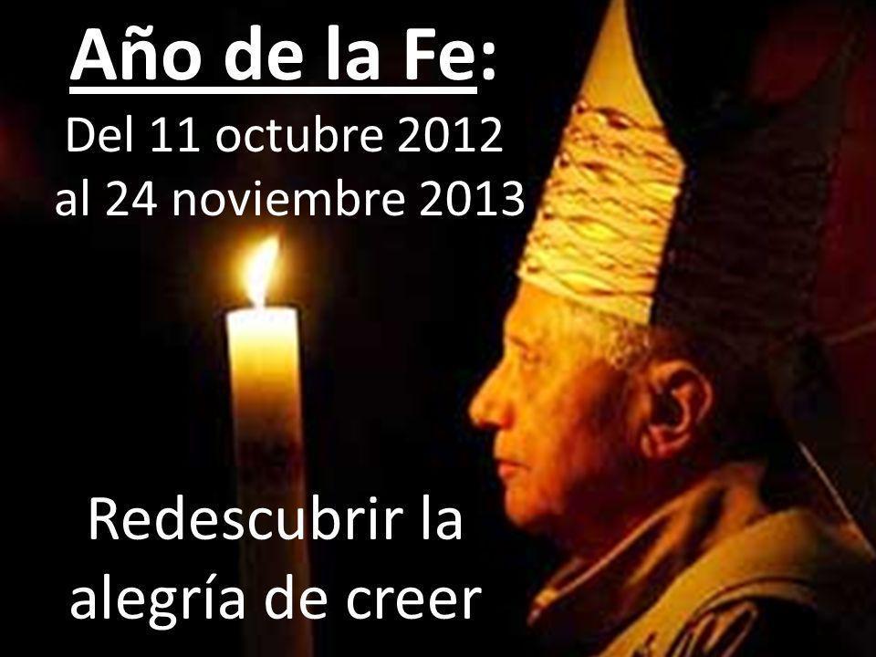 Año de la Fe: Del 11 octubre 2012 al 24 noviembre 2013 Redescubrir la alegría de creer
