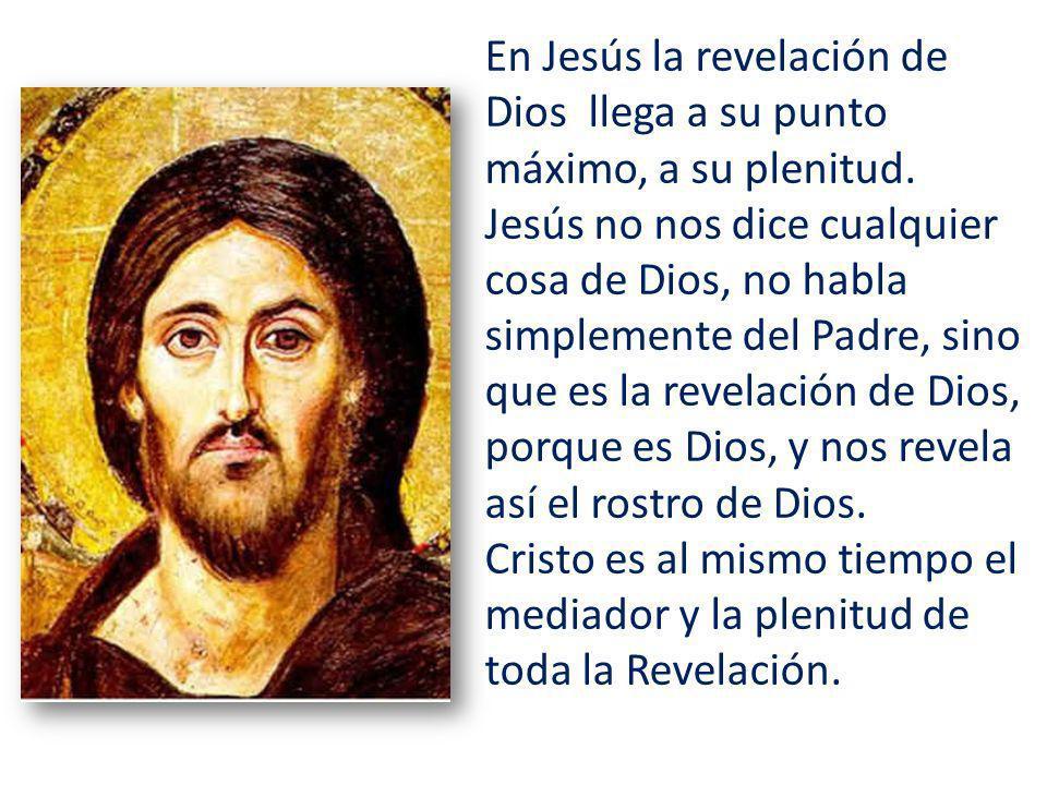 En Jesús la revelación de Dios llega a su punto máximo, a su plenitud.