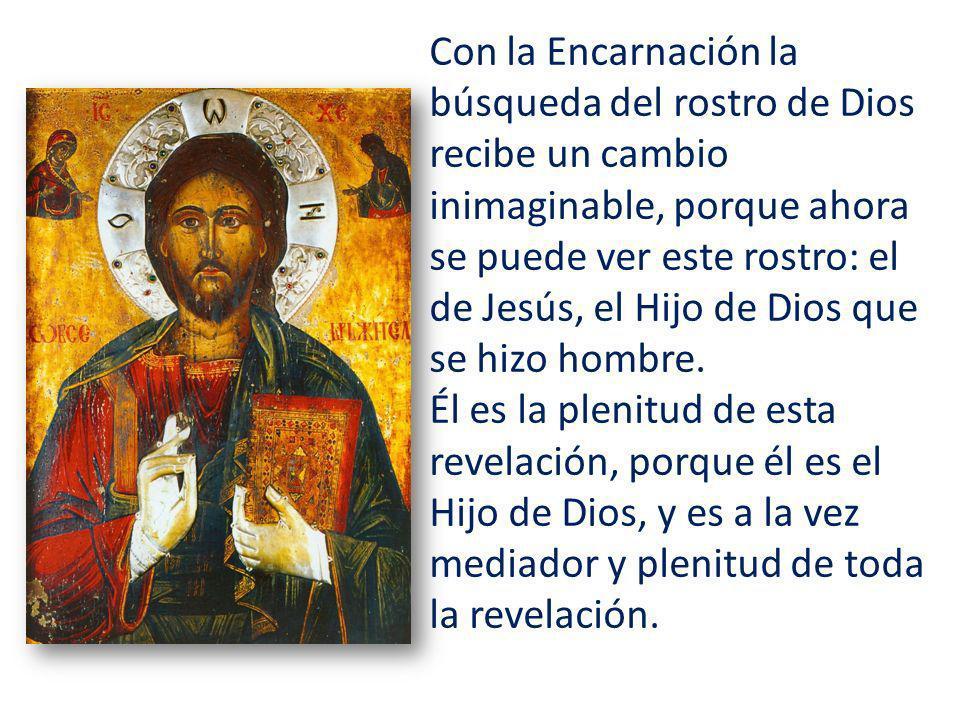 Con la Encarnación la búsqueda del rostro de Dios recibe un cambio inimaginable, porque ahora se puede ver este rostro: el de Jesús, el Hijo de Dios que se hizo hombre.