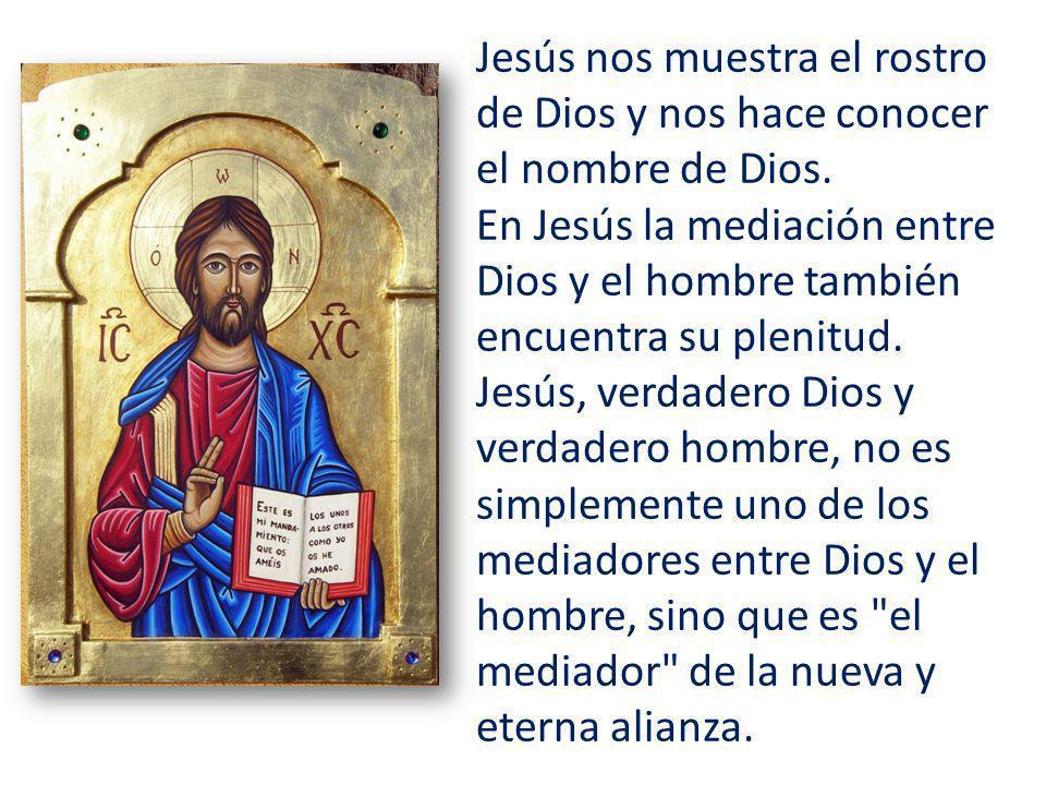Jesús nos muestra el rostro de Dios y nos hace conocer el nombre de Dios.