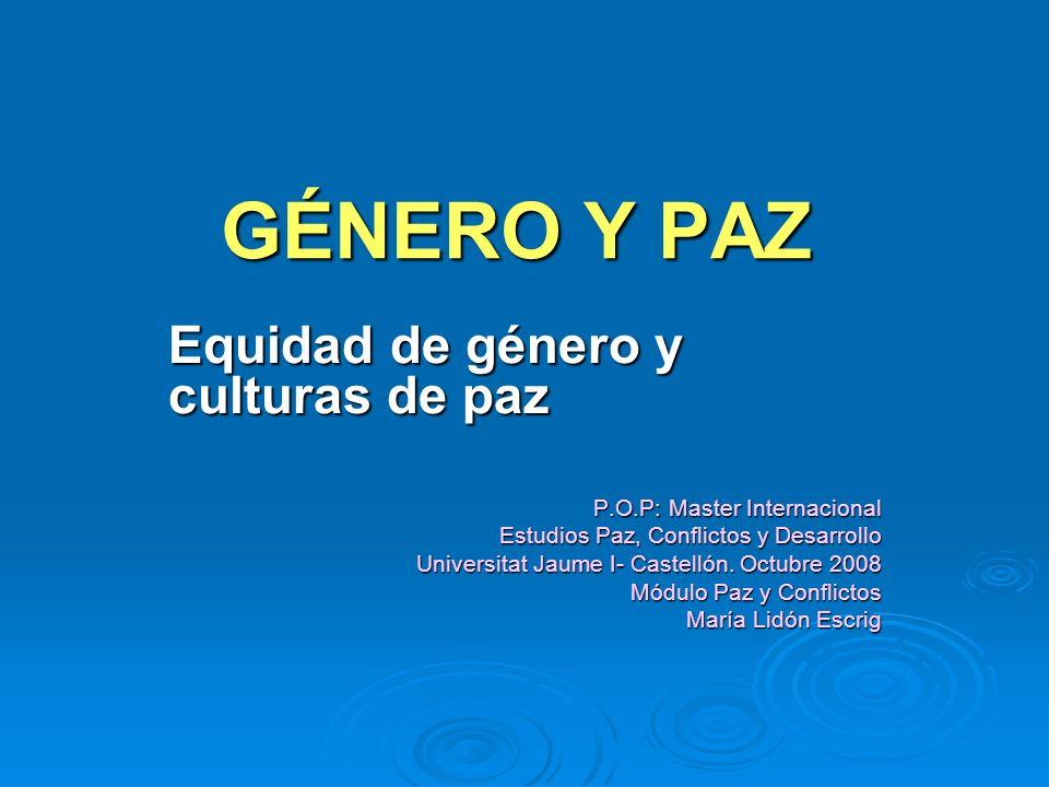 Género, diferencia y desigualdad La inequidad de género constituye uno de los principales obstáculos para el desarrollo humano de las mujeres DIFERENTES OPORTUNIDADES DE VIDA Y DE AUTORREALIZACIÓN Las desigualdades de género ponen a las mujeres en una situación de subordinación en la sociedad, con un poder limitado de decisión sobre sus propias vidas y sobre la comunidad, y constituye un obstáculo para la Paz VIOLENCIA DIRECTA- ESTRUCTURAL-CULTURAL/SIMBÓLICA Mujeres y colectivos subalternos: problemas comunes a su posición de subordinación