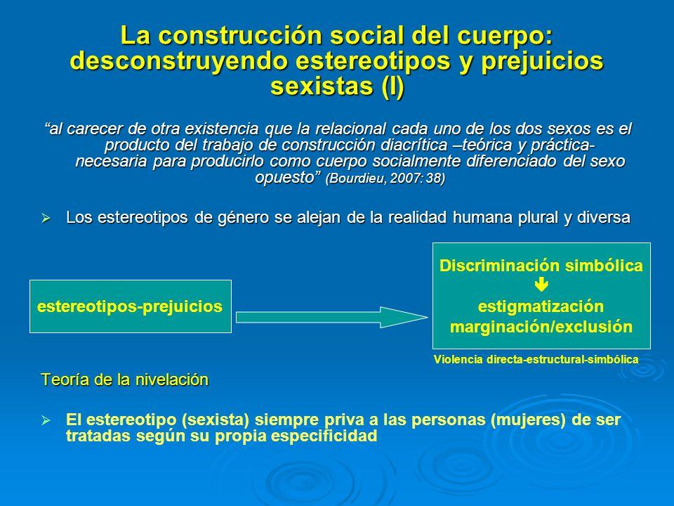 La construcción social del cuerpo: desconstruyendo estereotipos y prejuicios sexistas (I) al carecer de otra existencia que la relacional cada uno de