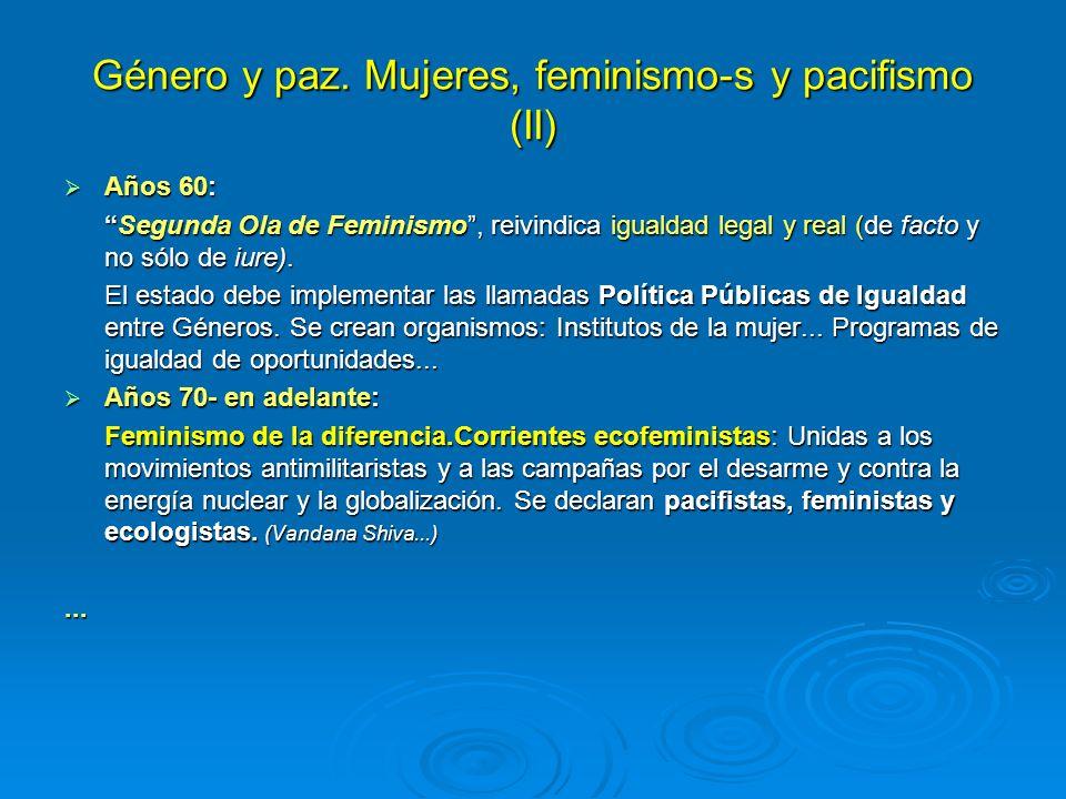 Género y paz. Mujeres, feminismo-s y pacifismo (II) Años 60: Años 60: Segunda Ola de Feminismo, reivindica igualdad legal y real (de facto y no sólo d