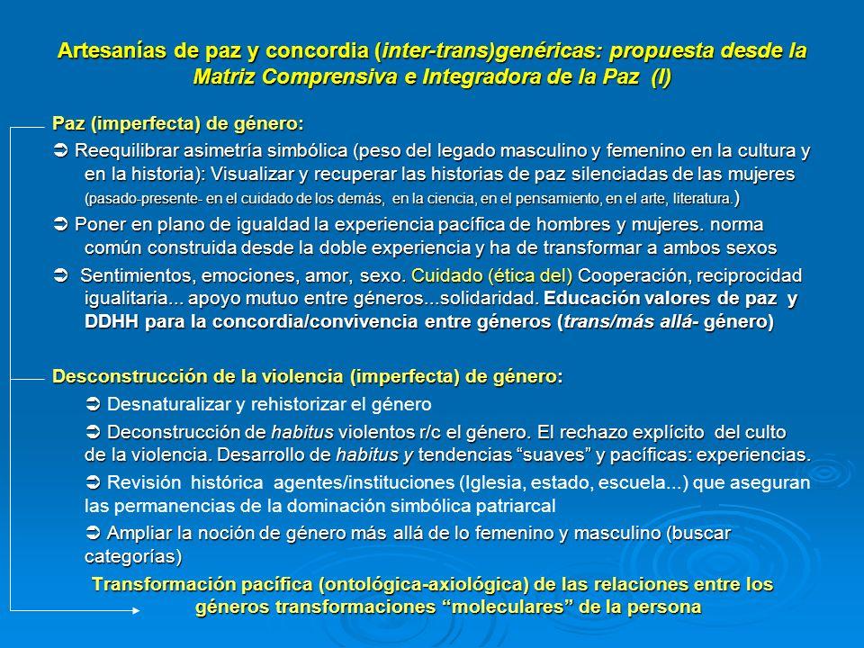 Artesanías de paz y concordia (inter-trans)genéricas: propuesta desde la Matriz Comprensiva e Integradora de la Paz (I) Paz (imperfecta) de género: Re