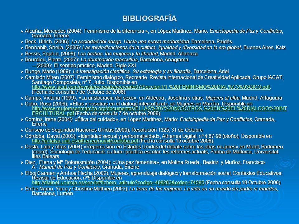 BIBLIOGRAFÍA Alcañiz, Mercedes (2004): Feminismo de la diferencia », en López Martínez, Mario: Enciclopedia de Paz y Conflictos, Granada, Eirene Alcañ
